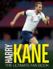 Harry Kane: The Ultimate Fan Book - Book