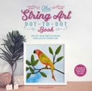 The String Art Dot-to-Dot Book : Create 10 stunning works of string art - Book