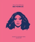 The Little Book of Beyonce : Words of Wisdom from Queen Bey - Book