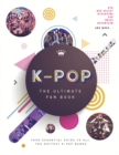 K-Pop: The Ultimate Fan Book : Your Essential Guide to the Hottest K-Pop Bands - Book