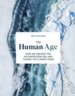 The Human Age : How we created the Anthropocene epoch and caused the climate - Book