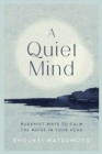 A Quiet Mind : Buddhist ways to calm the noise in your head - Book