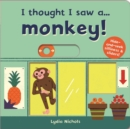 I thought I saw a... Monkey! - Book
