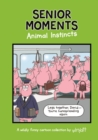 Senior Moments: Animal Instincts : A timelessly funny cartoon collection by Whyatt - Book