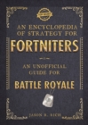 An Encyclopedia of Strategy for Fortniters: An Unofficial Guide for Battle Royale - eBook