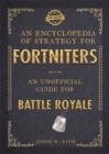 An Encyclopedia of Strategy for Fortniters: An Unofficial Guide for Battle Royale - Book