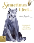 Sometimes I Feel... : A Menagerie of Feelings Big and Small - Book