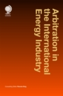 Arbitration in the International Energy Industry - Book