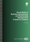 Social Media in Business Development and Relationship Management : A Guide for Lawyers - Book