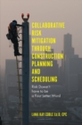 Collaborative Risk Mitigation Through Construction Planning and Scheduling : Risk Doesn't have to be a Four Letter Word - Book