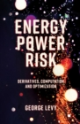 Energy Power Risk : Derivatives, Computation and Optimization - Book
