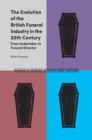 The Evolution of the British Funeral Industry in the 20th Century : From Undertaker to Funeral Director - Book