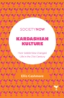 Kardashian Kulture : How Celebrities Changed Life in the 21st Century