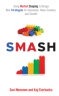 SMASH : Using Market Shaping to Design New Strategies for Innovation, Value Creation, and Growth - Book