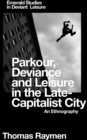 Parkour, Deviance and Leisure in the Late-Capitalist City : An Ethnography - Book