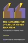 The Marketisation of English Higher Education : A Policy Analysis of a Risk-Based System - Book