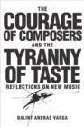 The Courage of Composers and the Tyranny of Taste : Reflections on New Music - eBook