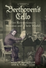 Beethoven's Cello: Five Revolutionary Sonatas and Their World - eBook