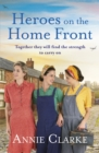 Heroes on the Home Front : A wonderfully uplifting wartime story - Book