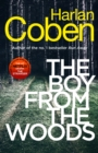 The Boy from the Woods : New from the #1 bestselling creator of the hit Netflix series The Stranger - Book
