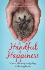 A Handful of Happiness : Ninna, the tiny hedgehog with a big heart - Book