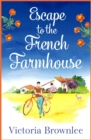 Escape to the French Farmhouse : A delicious romance set in the beautiful French countryside - eBook
