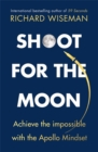 Shoot for the Moon : How the Moon Landings Taught us the 8 Secrets of Success - Book