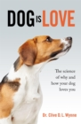 Dog is Love : The Science of Why and How Your Dog Loves You - Book