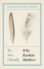 To See Clearly : Why Ruskin Matters - Book