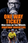 One Way Ticket : Nine Lives on Two Wheels - eBook