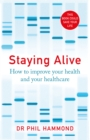 Staying Alive : How to Improve Your Health and Your Healthcare - Book