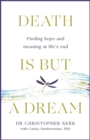 Death is But a Dream : Hope and meaning at life's end - Book