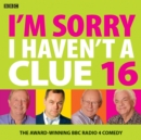 I'm Sorry I Haven't A Clue 16 : The Award Winning BBC Radio 4 Comedy - eAudiobook