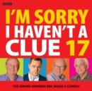 I'm Sorry I Haven't A Clue 17 : The Award-Winning BBC Radio 4 Comedy - Book