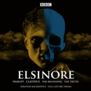 Elsinore: Hamlet. Claudius. The Beginning. The Truth. : A BBC Radio 4 Drama - Book