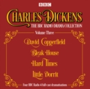 Charles Dickens - The BBC Radio Drama Collection Volume Three : David Copperfield, Bleak House, Hard Times, Little Dorrit - Book