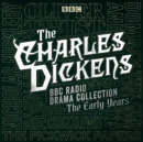 The Charles Dickens BBC Radio Drama Collection: The Early Years : Seven BBC Radio full-cast dramatisations - eAudiobook