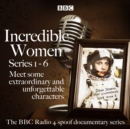 Incredible Women: Series 1-6 : The BBC Radio 4 spoof documentary series - eAudiobook