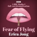Fear of Flying : A BBC Radio 4 full-cast dramatisation - eAudiobook
