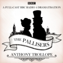 The Pallisers : 12 BBC Radio 4 full cast dramatisations - Book