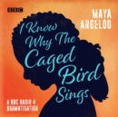 I Know Why the Caged Bird Sings : A BBC Radio 4 dramatisation - eAudiobook