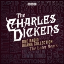 The Charles Dickens BBC Radio Drama Collection: The Later Years : Eight BBC Radio full-cast dramatisations - eAudiobook