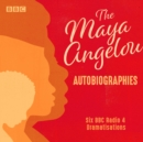 Maya Angelou: The Autobiographies : Six BBC Radio 4 dramatisations - Book