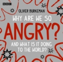 Why Are We So Angry? : And what is it doing to the world? - eAudiobook
