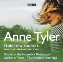 Anne Tyler: Dinner at the Homesick Restaurant, Ladder of Years & The Amateur Marriage : Three BBC Radio 4 full-cast dramatisations - eAudiobook