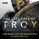 The Last Days of Troy : A BBC Radio 4 full-cast dramatisation - eAudiobook