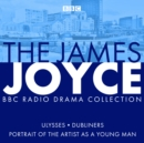 The James Joyce BBC Radio Collection : Ulysses, A Portrait of the Artist as a Young Man & Dubliners - eAudiobook
