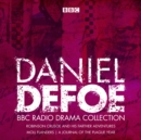 The Daniel Defoe BBC Radio Drama Collection : Robinson Crusoe, Moll Flanders & A Journal of the Plague Year - eAudiobook