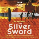 The Silver Sword : A BBC Radio full-cast dramatisation - Book