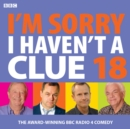 I'm Sorry I Haven't a Clue 18 : The Award-Winning BBC Radio 4 Comedy - Book